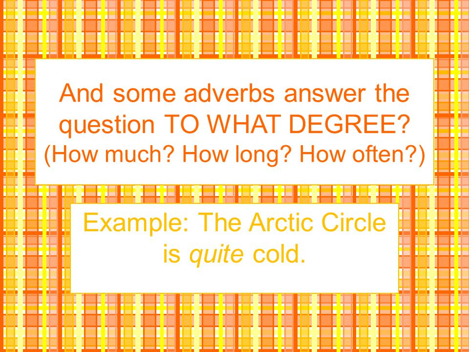 Example: The Arctic Circle is quite cold.