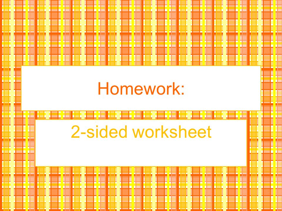 Homework: 2-sided worksheet