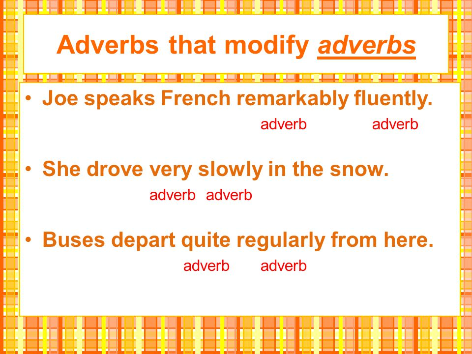 Adverbs that modify adverbs