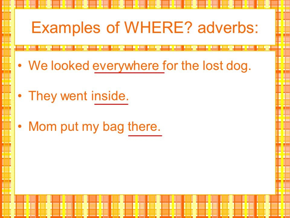 Examples of WHERE adverbs: