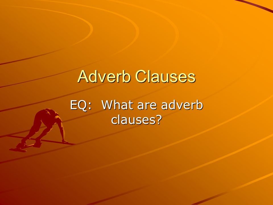 EQ: What are adverb clauses