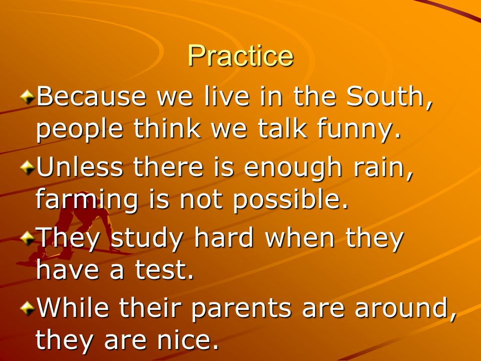 Practice Because we live in the South, people think we talk funny.