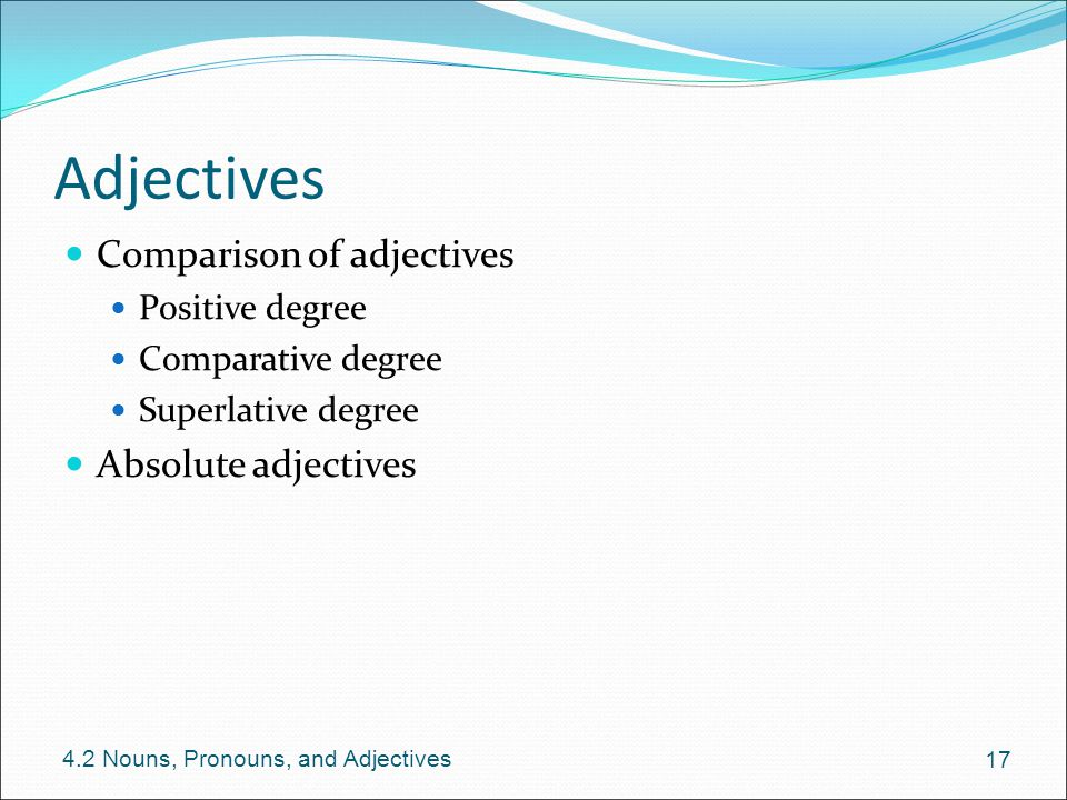 Adjectives Comparison of adjectives Absolute adjectives