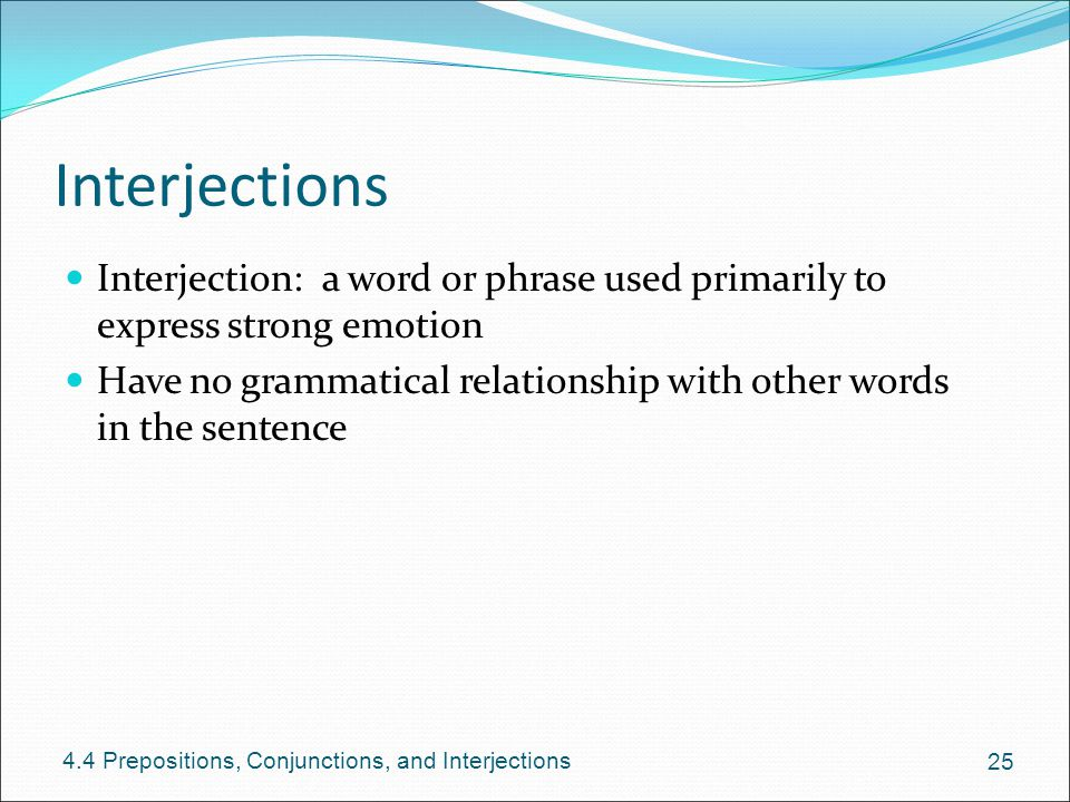 Interjections Interjection: a word or phrase used primarily to express strong emotion.