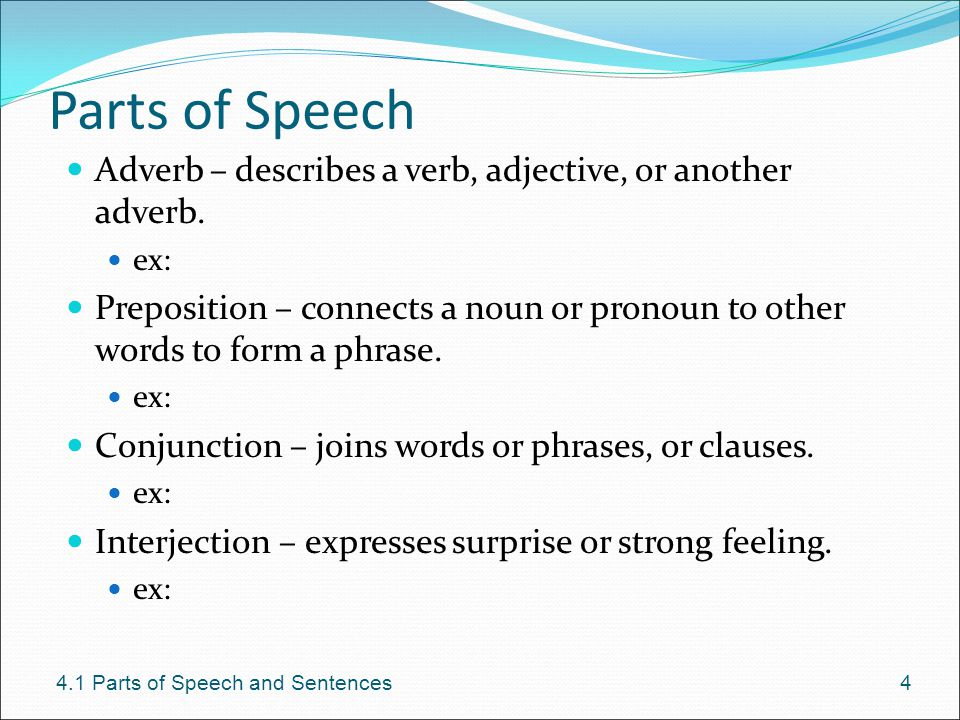 Parts of Speech Adverb – describes a verb, adjective, or another adverb. ex: