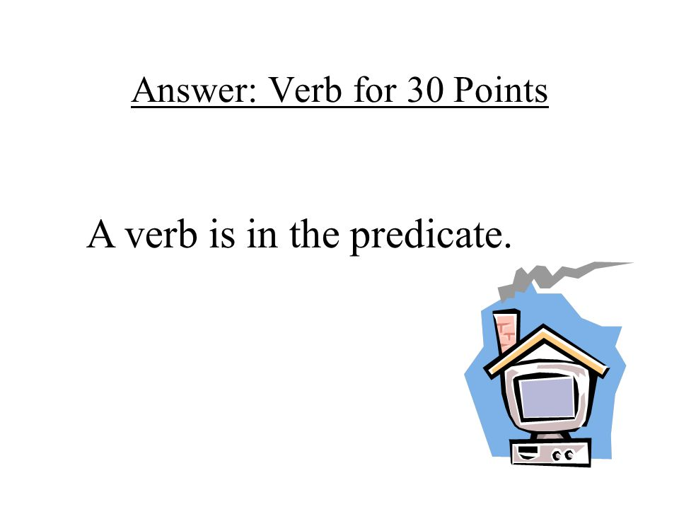 Answer: Verb for 30 Points