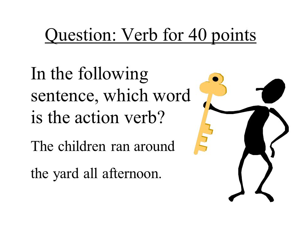 Question: Verb for 40 points