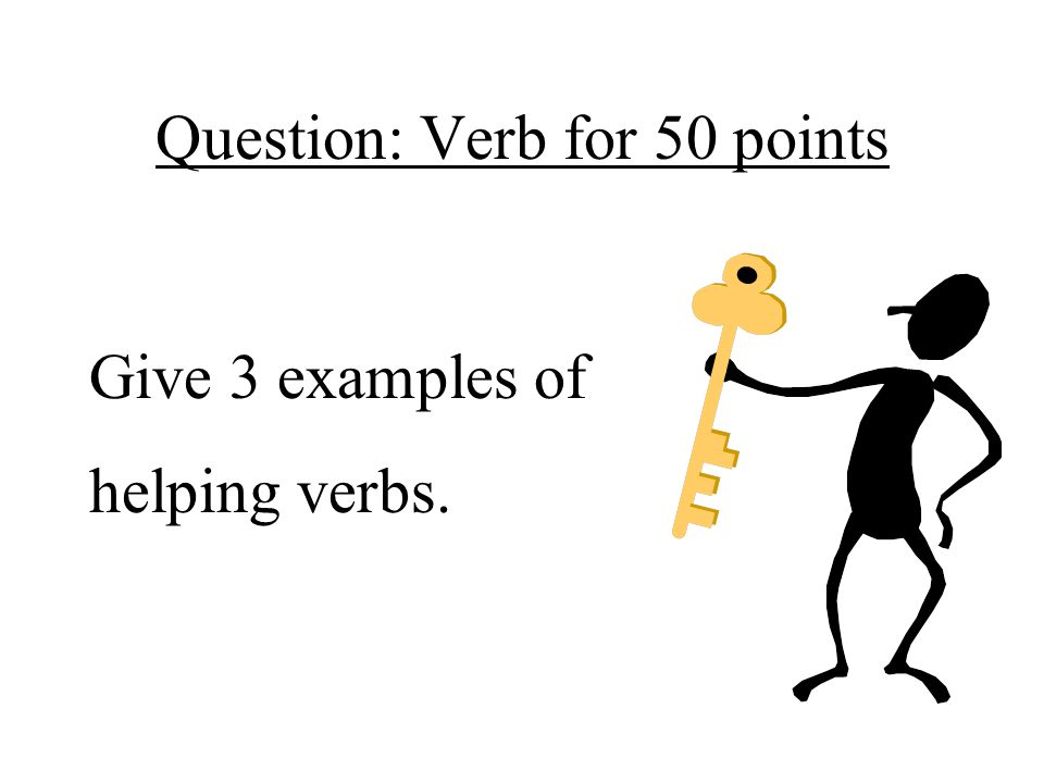 Question: Verb for 50 points