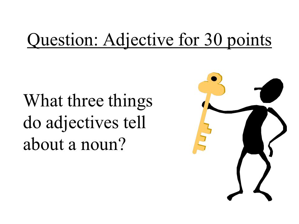 Question: Adjective for 30 points
