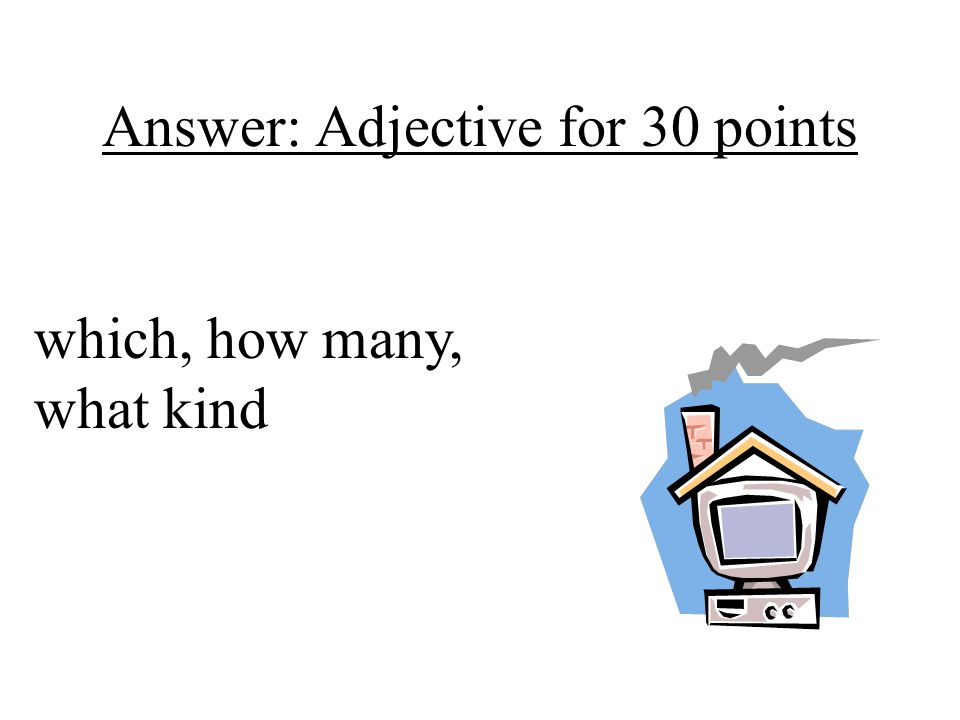 Answer: Adjective for 30 points