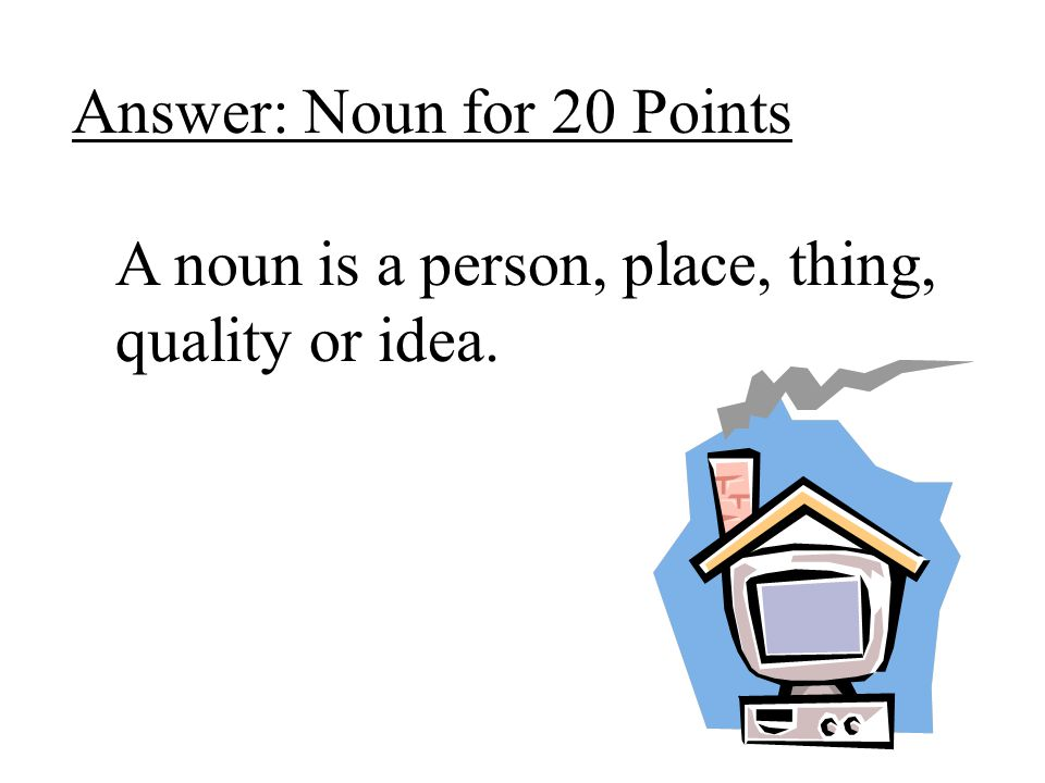 Answer: Noun for 20 Points