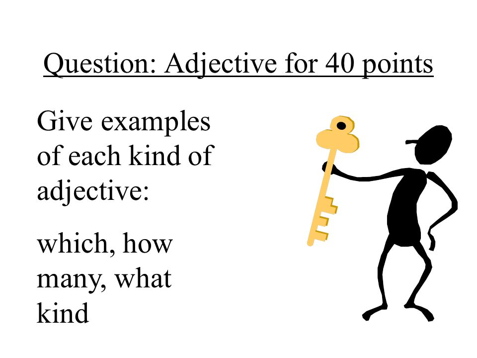 Question: Adjective for 40 points