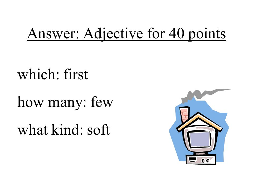 Answer: Adjective for 40 points