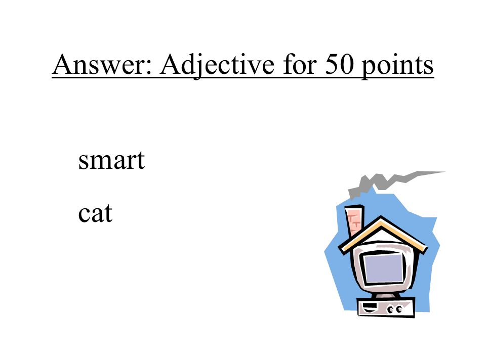Answer: Adjective for 50 points