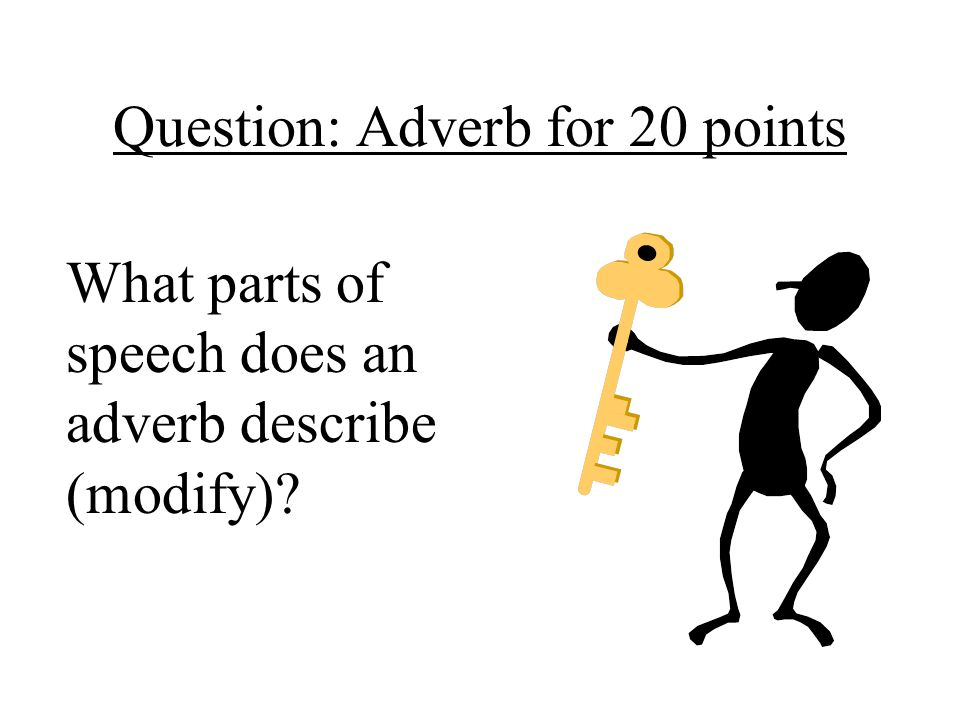 Question: Adverb for 20 points