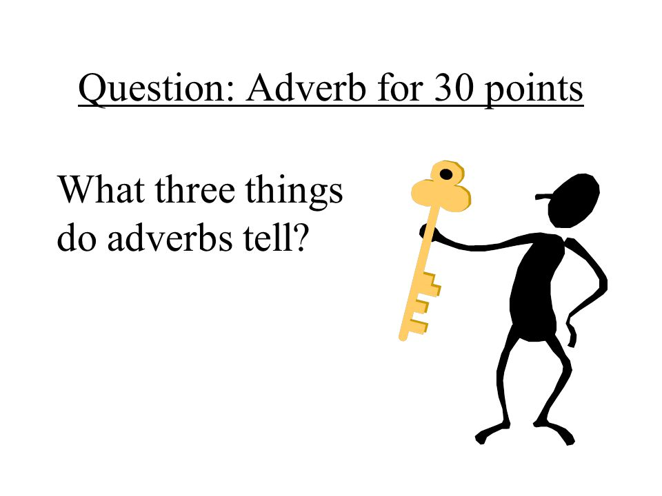 Question: Adverb for 30 points