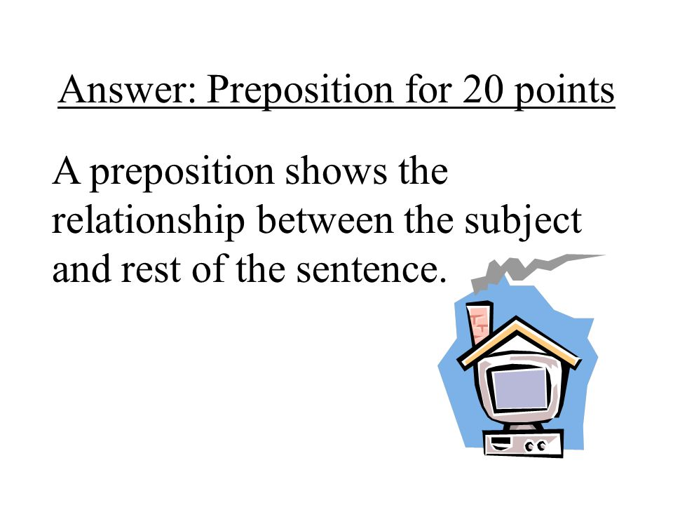 Answer: Preposition for 20 points