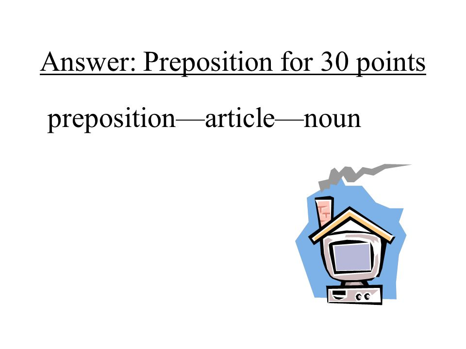 Answer: Preposition for 30 points