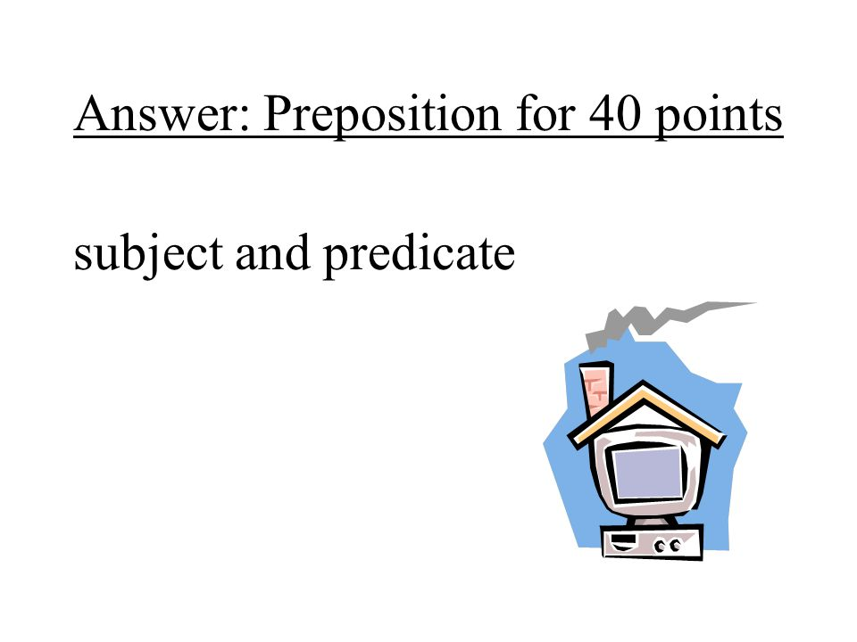 Answer: Preposition for 40 points