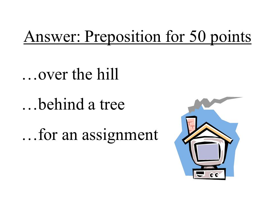 Answer: Preposition for 50 points