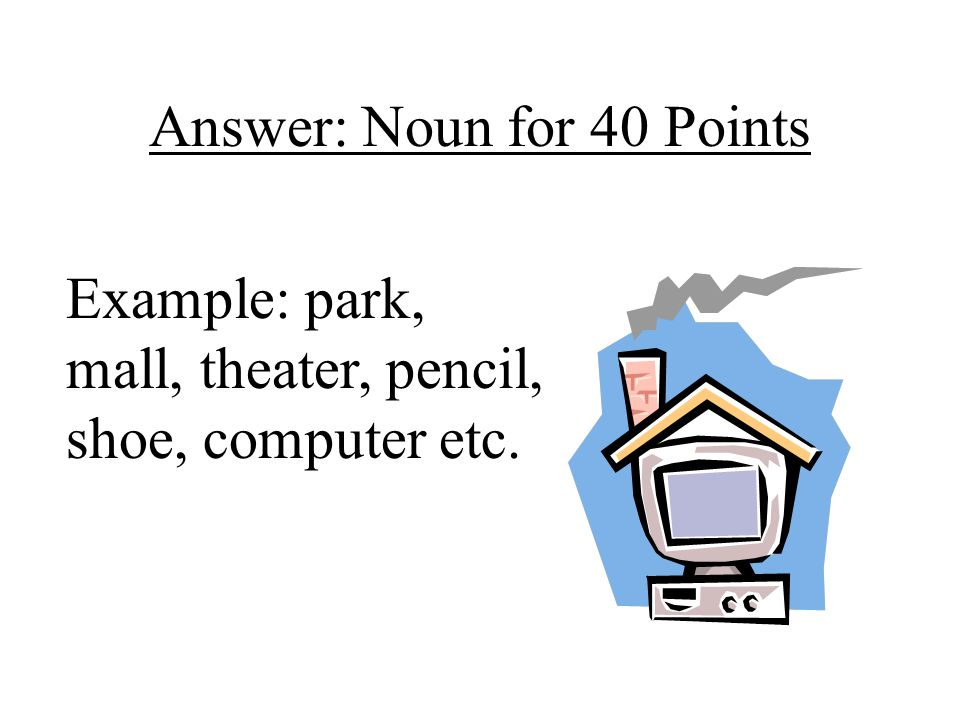 Answer: Noun for 40 Points