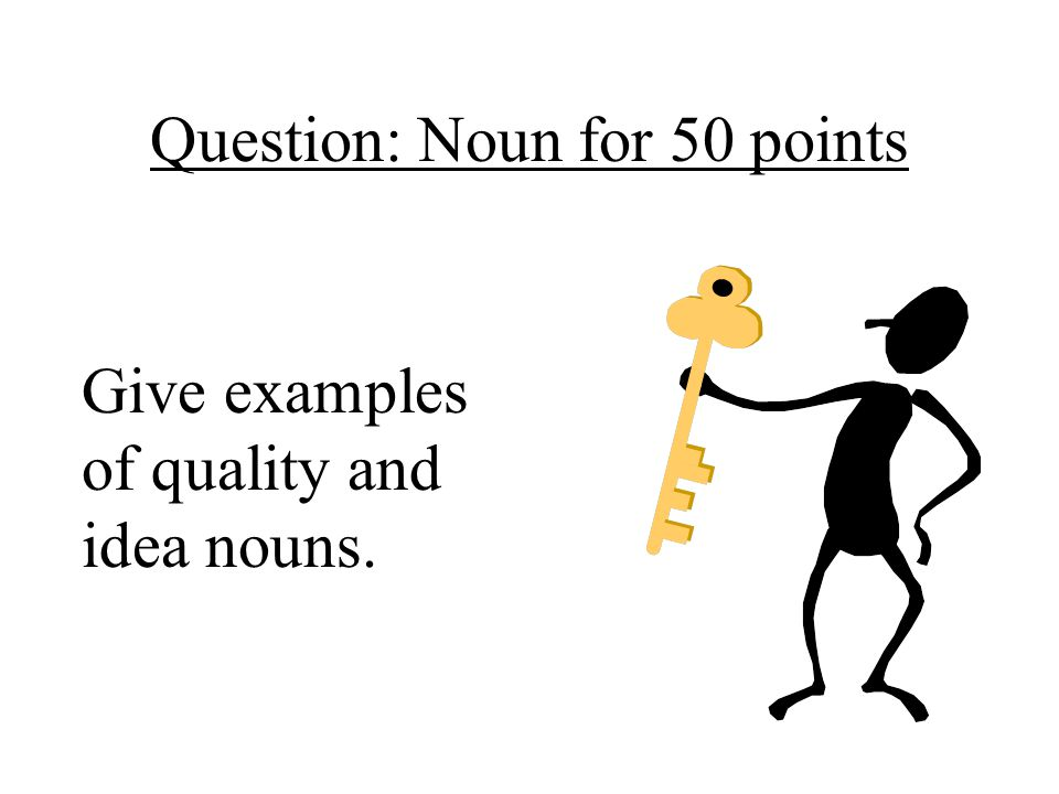 Question: Noun for 50 points