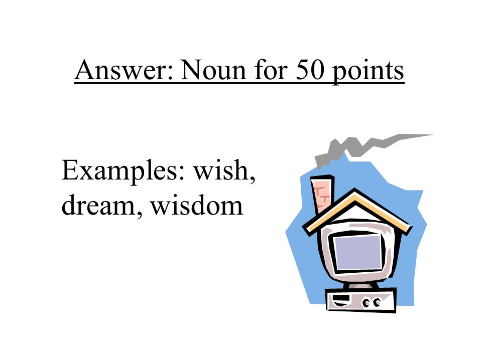Answer: Noun for 50 points