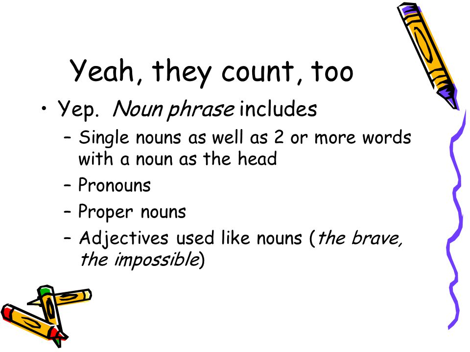 Yeah, they count, too Yep. Noun phrase includes