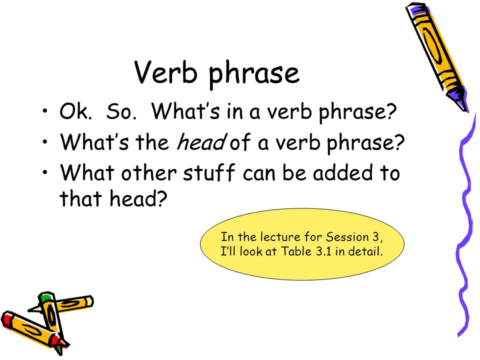 Verb phrase Ok. So. What's in a verb phrase