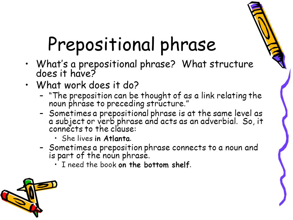 Prepositional phrase What's a prepositional phrase What structure does it have What work does it do