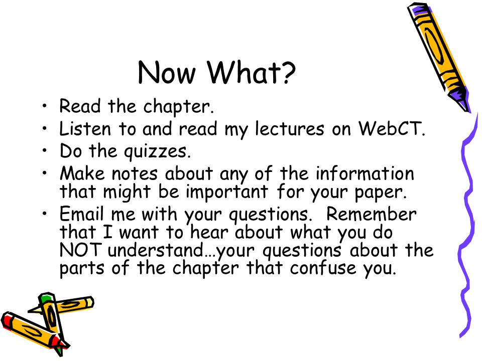 Now What Read the chapter. Listen to and read my lectures on WebCT.