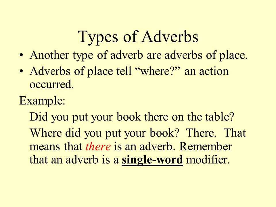Types of Adverbs Another type of adverb are adverbs of place.