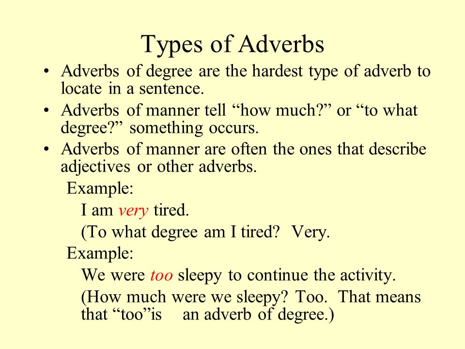 Types of Adverbs Adverbs of degree are the hardest type of adverb to locate in a sentence.