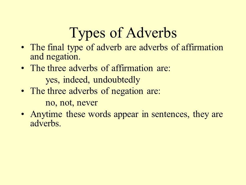 Types of Adverbs The final type of adverb are adverbs of affirmation and negation. The three adverbs of affirmation are: