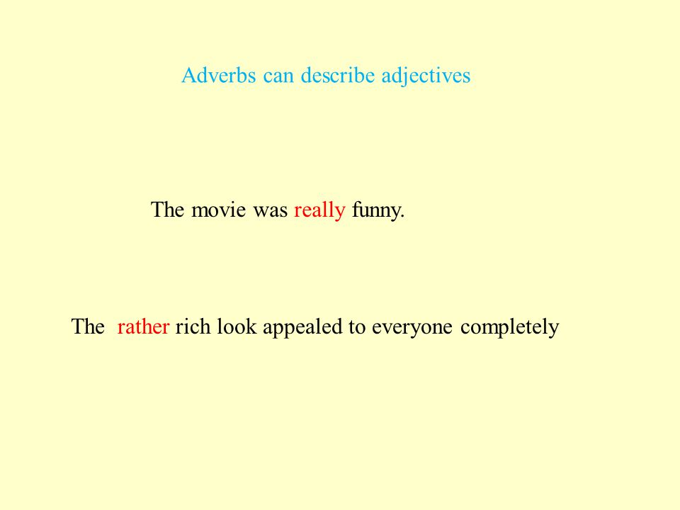 Adverbs can describe adjectives