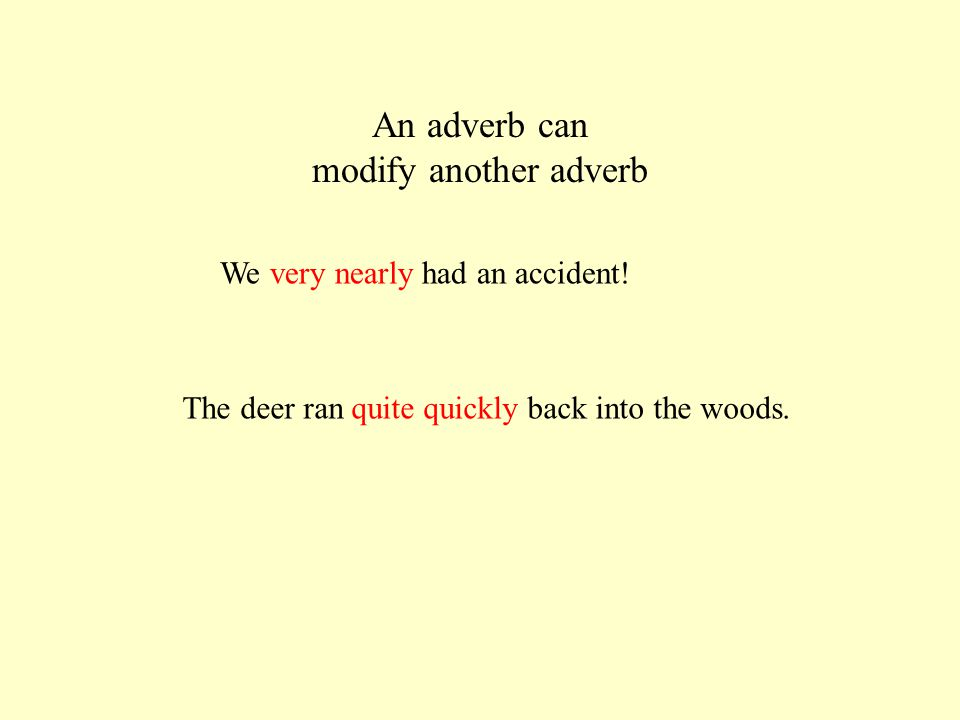 An adverb can modify another adverb