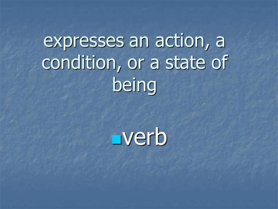 expresses an action, a condition, or a state of being