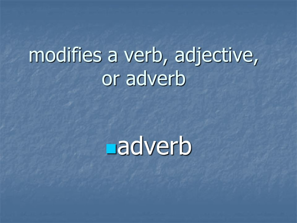modifies a verb, adjective, or adverb