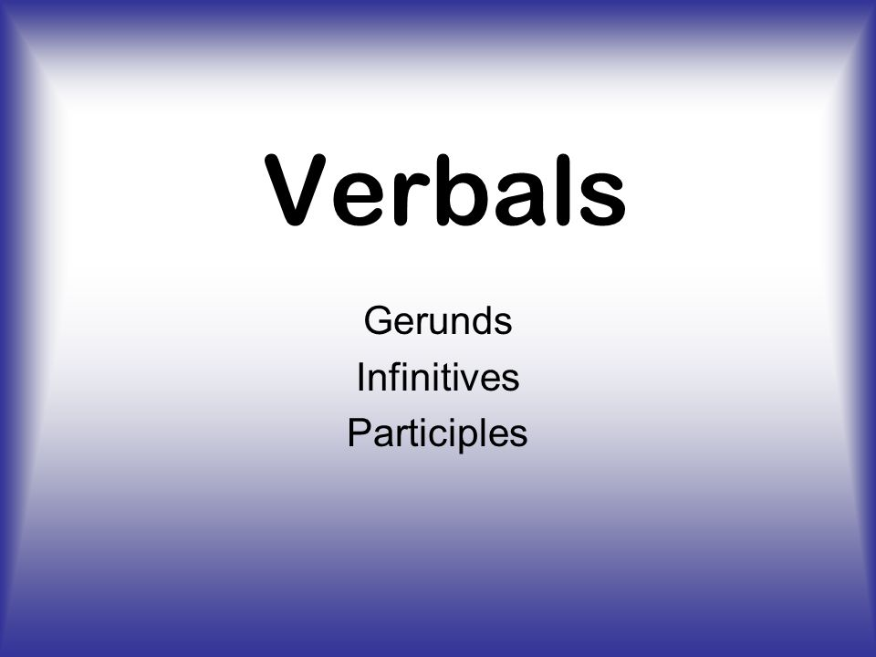 Gerunds Infinitives Participles