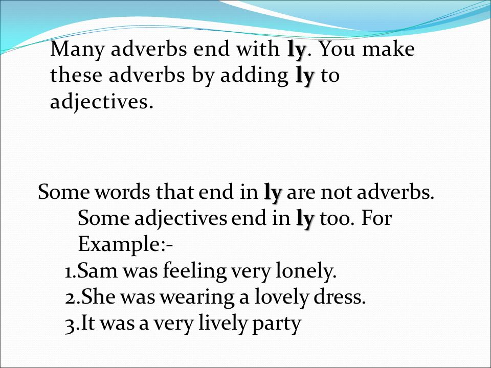 Many adverbs end with ly