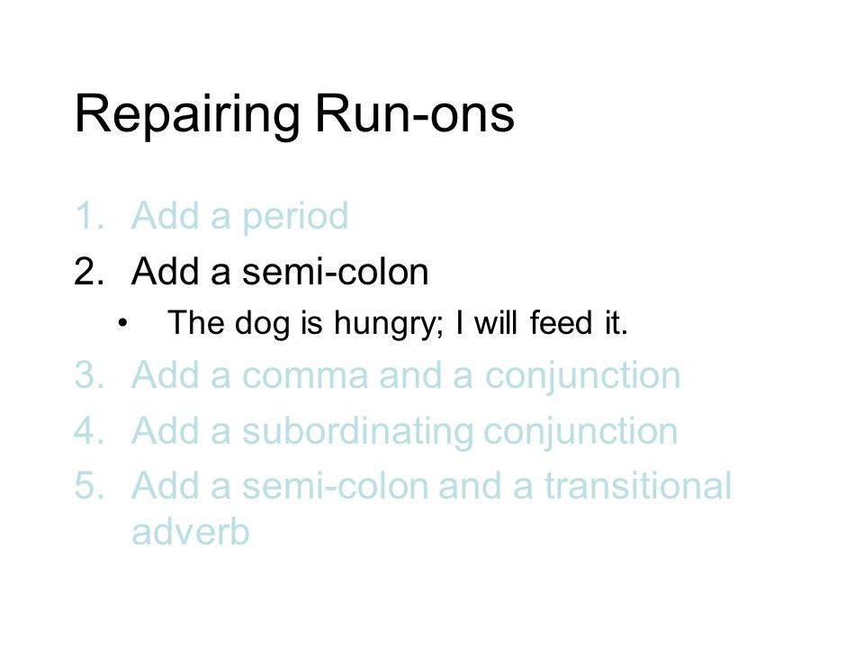 Repairing Run-ons Add a period Add a semi-colon