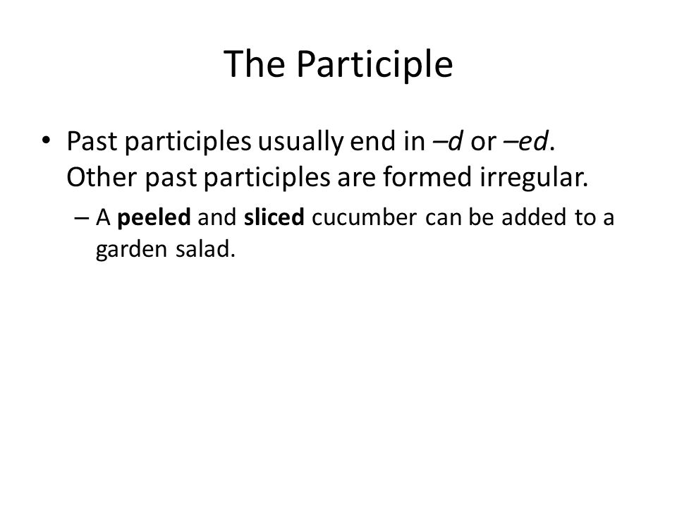 The Participle Past participles usually end in –d or –ed. Other past participles are formed irregular.