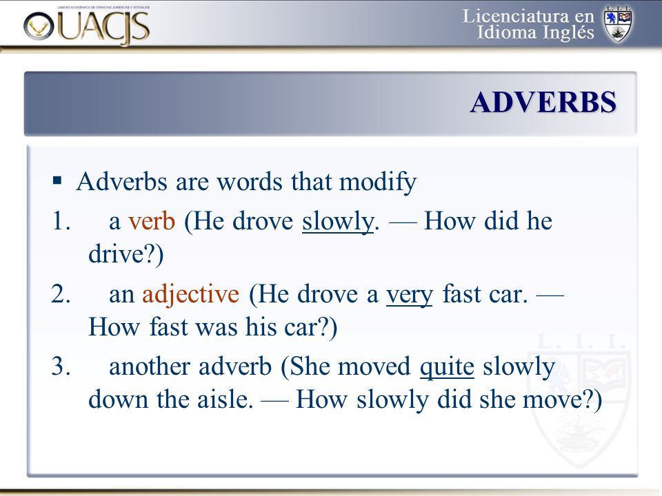 ADVERBS Adverbs are words that modify