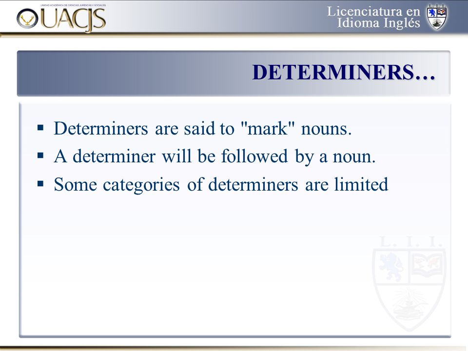 DETERMINERS… Determiners are said to mark nouns.