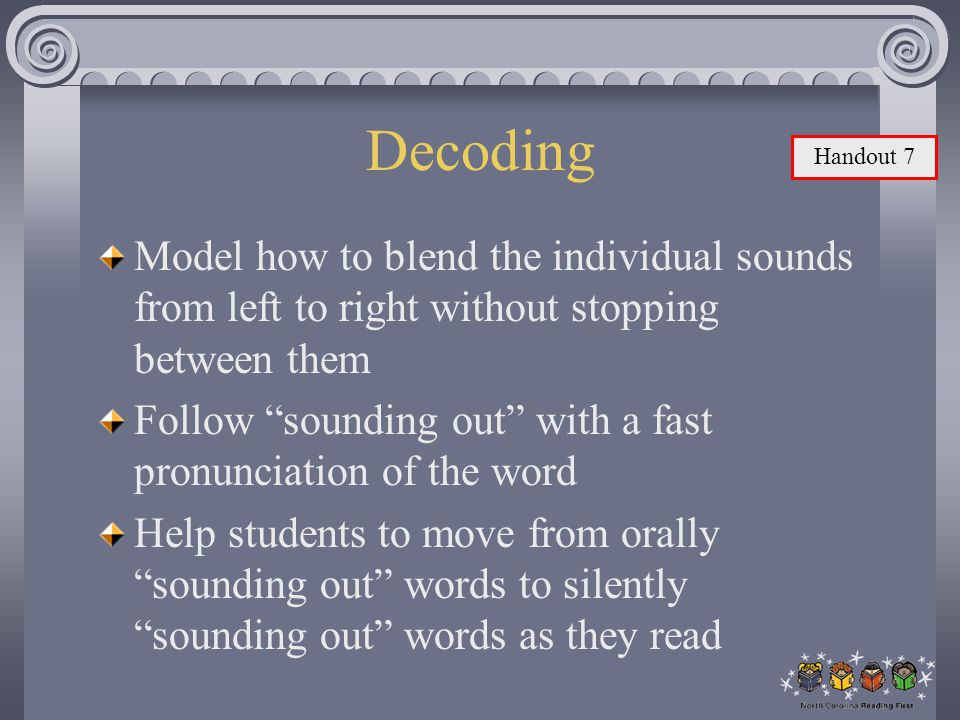 Decoding Handout 7. Model how to blend the individual sounds from left to right without stopping between them.