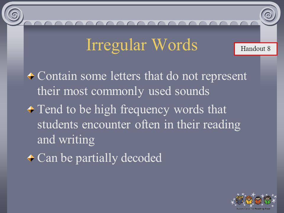 Irregular Words Handout 8. Contain some letters that do not represent their most commonly used sounds.