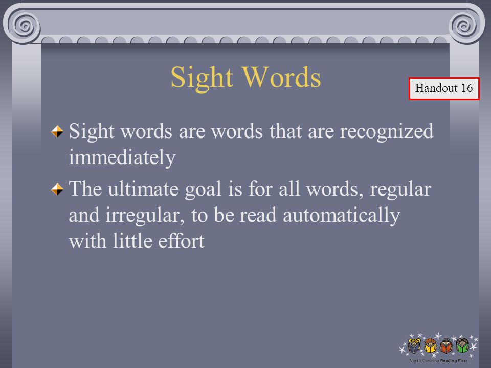 Sight Words Sight words are words that are recognized immediately
