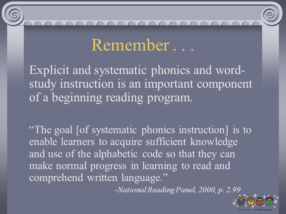 Remember Explicit and systematic phonics and word-study instruction is an important component of a beginning reading program.