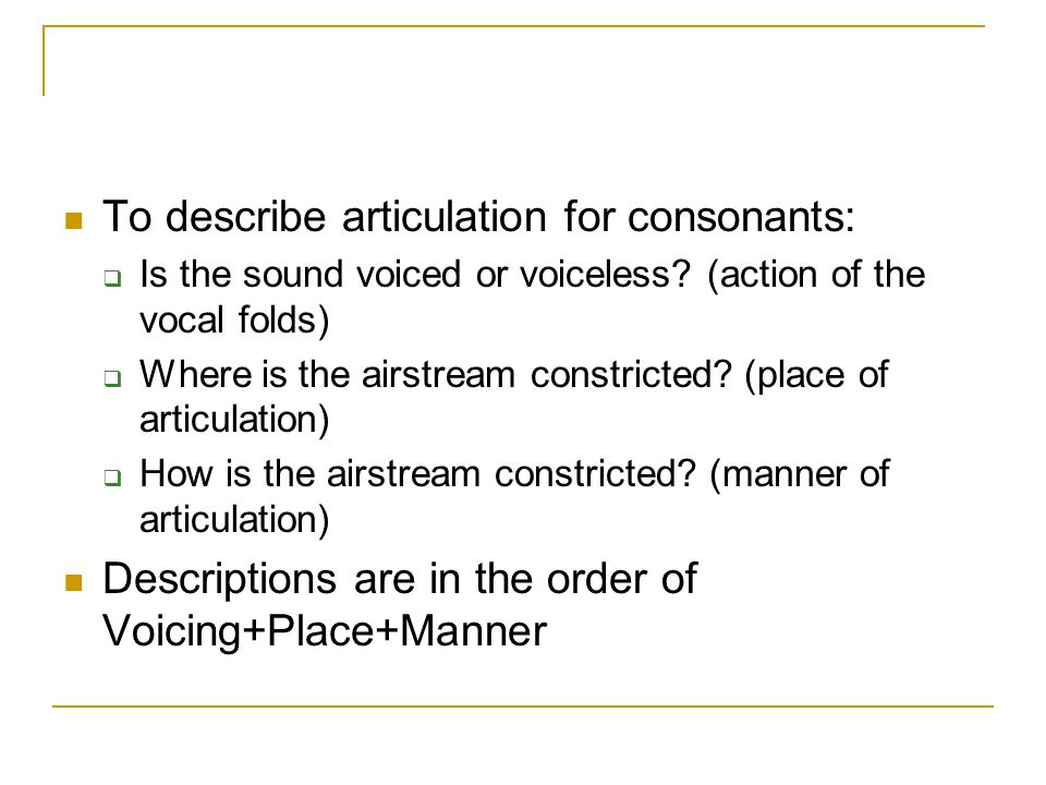 To describe articulation for consonants: