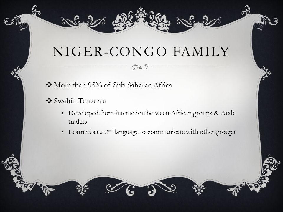 Niger-Congo Family More than 95% of Sub-Saharan Africa